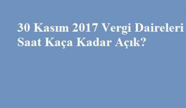30 kasım 2017 vergi daireleri kaça kadar açık